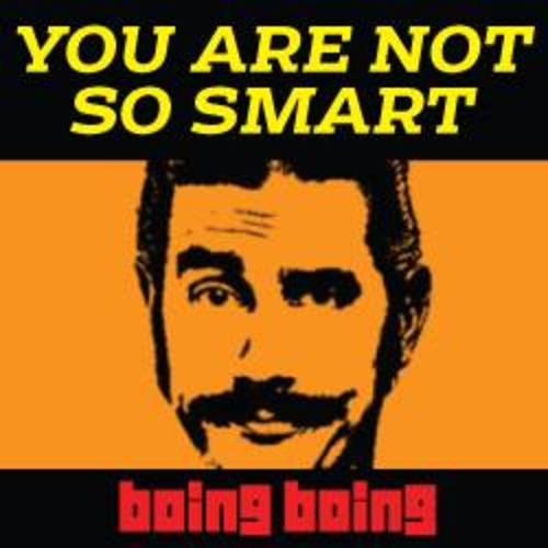 Boing Boing's You Are Not So Smart